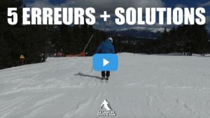 COMMENT GERER LES 5 ERREURS COURANTES EN SKI + SOLUTIONS !